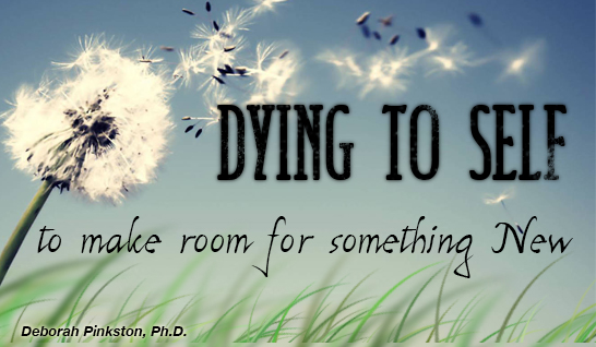 Dying to Self to Make Room for Something New